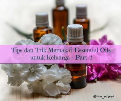 Memakai 'Essential Oils' untuk Keluarga, Ini Tips dan Triknya! – Part 2