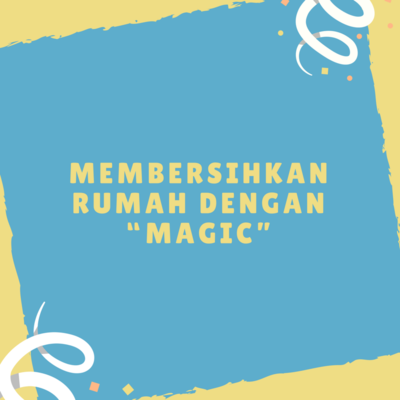 "Membersihkan Rumah Dengan ""Magic"""